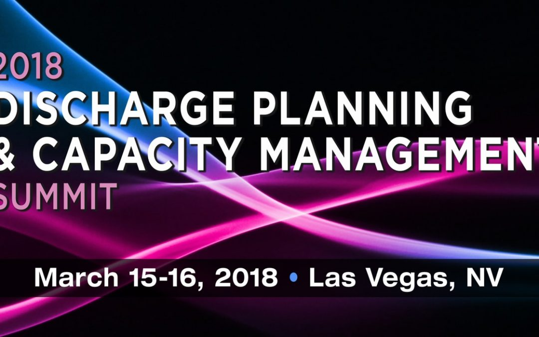 2018 Discharge Planning & Capacity Management Summit